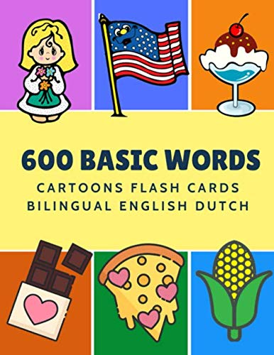 600 Basic Words Cartoons Flash Cards Bilingual English Dutch: Easy learning baby first book with card games like ABC alphabet Numbers Animals to ... for toddlers kids to beginners adults. (Dutch Cards English Flash)