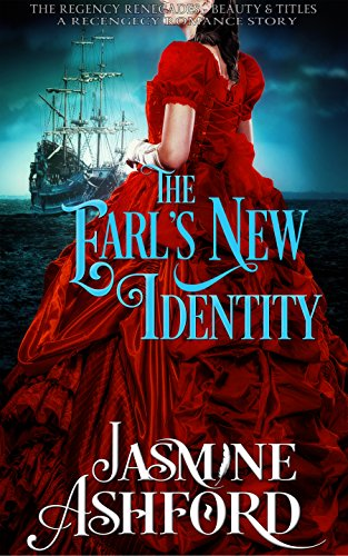 The Earl's New Identity (The Regency Renegades - Beauty and Titles) (A Regency Romance Story)
