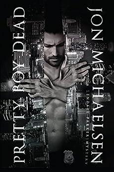 Pretty Boy Dead (A Kendall Parker Mystery Book 1) by [Michaelsen, Jon]