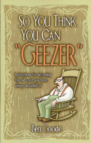 So You Think You Can Geezer (Truth about Life Humor Books)