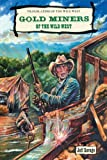 Gold Miners of the Wild West, Jeff Savage, 0894906011
