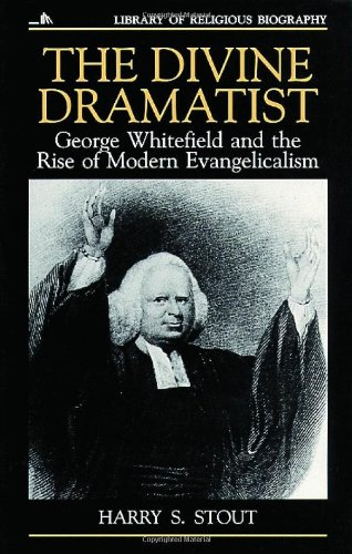 The Divine Dramatist: George Whitefield and the Rise of Modern Evangelicalism (Library of Religious Biography (LRB))