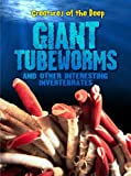 Giant Tube Worms and Other Interesting Invertebrates, Heidi Moore, 141094199X