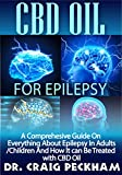 CBD Oil For Epilepsy: A Comprehensive Guide On Everything About Epilepsy in Adults /Children And How It Can Be Treated With CBD Oil.
