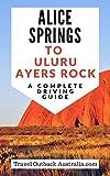Alice Springs to Ayers Rock/Uluru Driving Guide