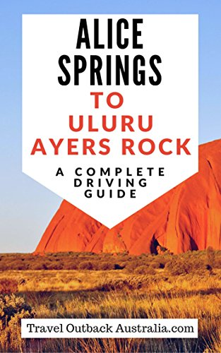 Alice Springs to Ayers Rock/Uluru Driving Guide ()
