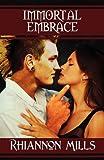 Immortal Embrace, Rhiannon Mills, 1456035371