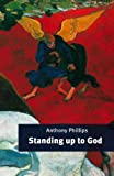 Standing up to God, Anthony Phillips, 0281056994
