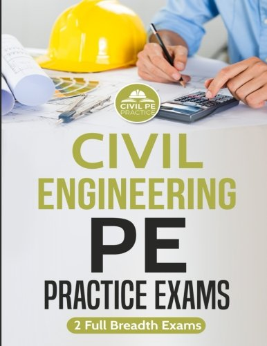 Civil Engineering PE Practice Exams: 2 Full Breadth Exams