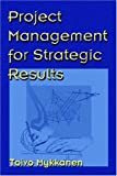 Project Management for Strategic Results, Toivo Mykkanen, 1931195714