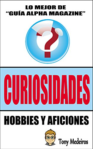 Amazon.com: CURIOSIDADES: HOBBIES Y AFICIONES (GUÍA ALPHA MAGAZINE nº 9) (Spanish Edition) eBook: TONY MEDEIROS: Kindle Store