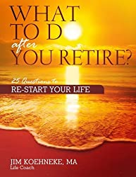 What to Do After You Retire: 25 Questions to Restart Your Life