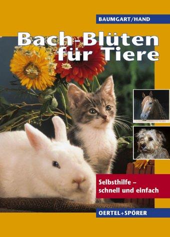 Bach-Blüten für Tiere. Selbsthilfe - schnell und einfach