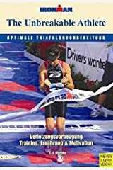 The Unbreakable Athlete - Optimale Triathlonvorbereitung Paperback
