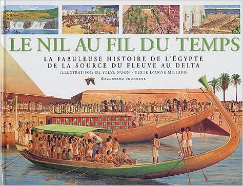 Livres gratuits Le Nil au fil du temps : La Fabuleuse Histoire de l'Égypte de la source du fleuve au Delta pdf, epub