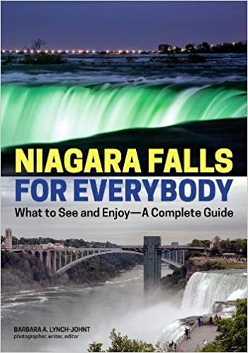 Niagara Falls for Everybody: What to See and Enjoy-A Complete Guide