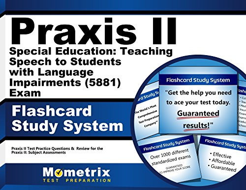 Praxis II Special Education: Teaching Speech to Students with Language Impairments (5881) Exam Flashcard Study System: Praxis II Test Practice ... the Praxis II: Subject Assessments (Cards) by Mometrix Media LLC
