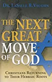 The Next Great Move of God: Christians Returning to their Hebraic Roots