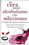 img - for Cura para el alcoholismo las adicciones/Cure for alcohol addiction (Spanish Edition) book / textbook / text book