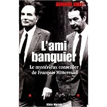 L'Ami banquier: Le mystérieux conseiller de François Mitterrand
