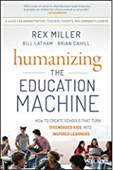 Humanizing the Education Machine: How to Create Schools That Turn Disengaged Kids Into Inspired Learners Kindle Edition