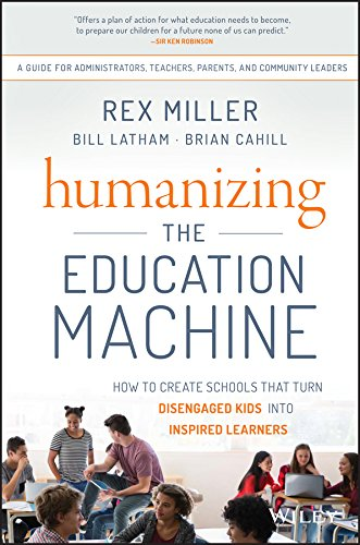 Kids Rex Com (Humanizing the Education Machine: How to Create Schools That Turn Disengaged Kids Into Inspired)