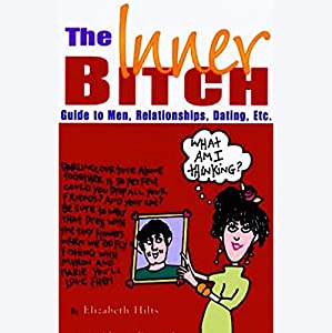 The Inner Bitch Guide to Men, Relationships, Dating, Etc. Audiobook