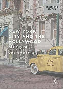 New York City and the Hollywood Musical: Dancing in the Streets (Screening Spaces)