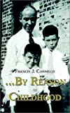 By Reason of Childhood, Francis J. Connelly, 1403356041