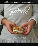 Oh My Goodness!: Food + Family: 130 Reasons For You To Cook, Smile and Laugh Awhile! Hand Lettered Frame-able Quotes, Illustrations, Quick & Easy Dishes!