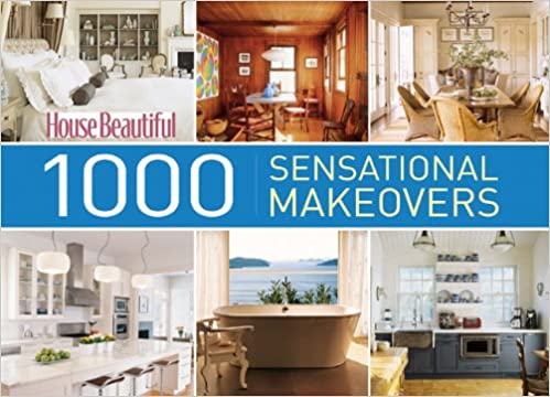 House Beautiful 1000 Sensational Makeovers: Great Ideas to ...