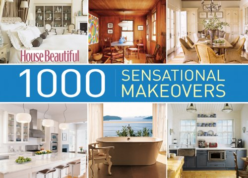 1000 Sensational Makeovers: Great Ideas to Create Your Ideal Home (House Beautiful)