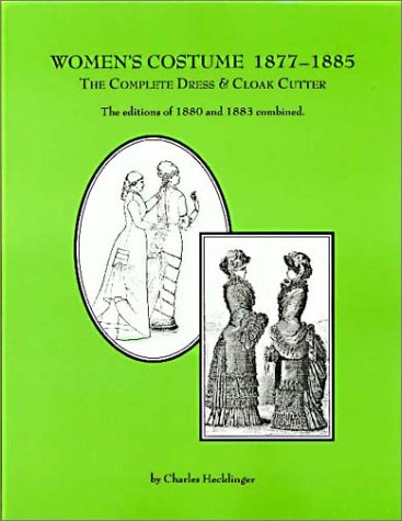 1880 Costume Patterns - Women's Costume, 1877-1885: The Complete Dress and Cloak Cutter