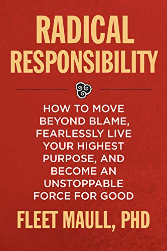 Pdf Fitness Radical Responsibility: How to Move Beyond Blame, Fearlessly Live Your Highest Purpose, and Become an Unstoppable Force for Good