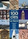 100 CLES POUR COMPRENDRE LE HAVRE par Braunstein