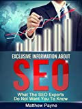 Exclusive Information About SEO: What The SEO Experts Do Not Want You To Know