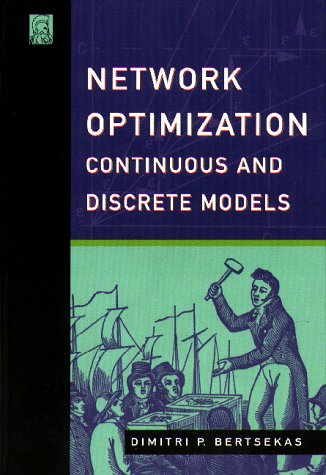 Discrete Models - Network Optimization: Continuous and Discrete Models (Optimization, Computation, and Control)