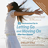 95 Transformational Tips for Letting Go and Moving On After Divorce
