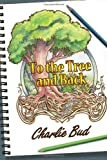To the Tree and Back, Charlie Bud, 1434918211