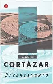 Divertimento (Punto de Lectura) (Spanish Edition): Julio Cortazar