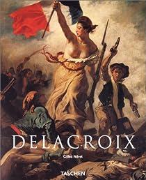 Eugène Delacroix 1798-1863 par Néret