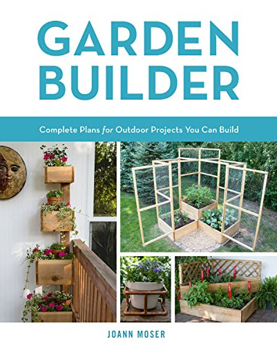 Garden Builder: Plans and Instructions for 35 Projects You Can Make (Raised Garden Bed Design)