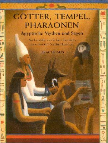 Götter, tempel, Pharaonen: Ägyptische Mythen und Sagen