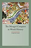 The Mongol Conquests in World History (Globalities)