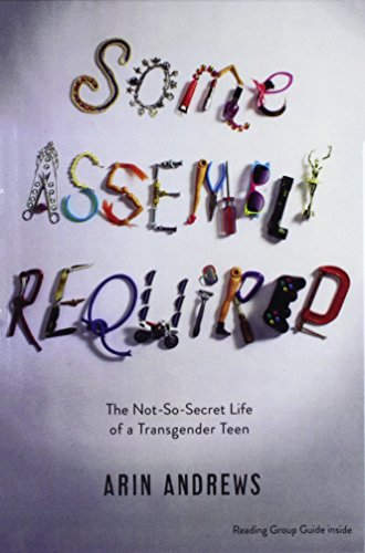 Self Assembly Not - Some Assembly Required: The Not-So-Secret Life Of A Transgender Teen (Turtleback School & Library Binding Edition)