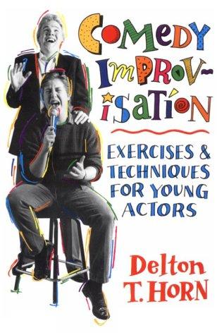 Comedy Improvisation: Exercises & Techniques for Young Actors (Comedy Improvisation)