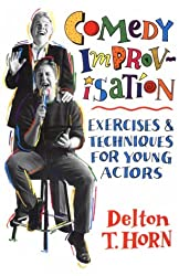 Comedy Improvisation: Exercises and Techniques for Young Actors