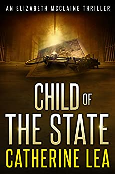 Child of the State (An Elizabeth McClaine Thriller Book 2) by [Lea, Catherine]