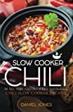 Chili Slow Cooker: 50 All Time Favorite Easy And Delicious Chili Slow Cooker Recipes