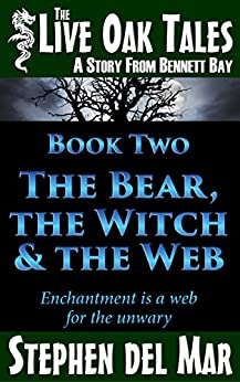 The Bear, the Witch & the Web (The Live Oak Tales Book 2) by [del Mar, Stephen]